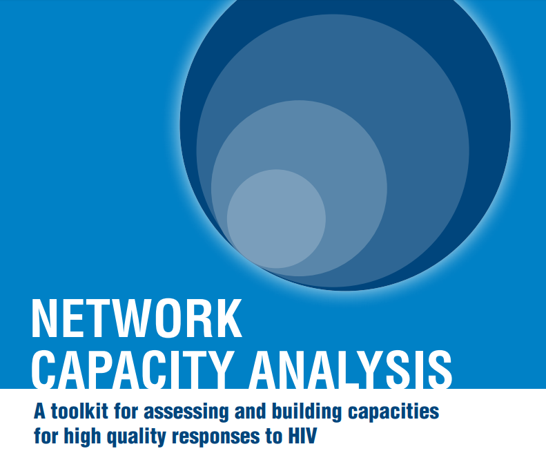 Network Capacity Analysis: A toolkit for assessing and building capacities for high quality responses to HIV